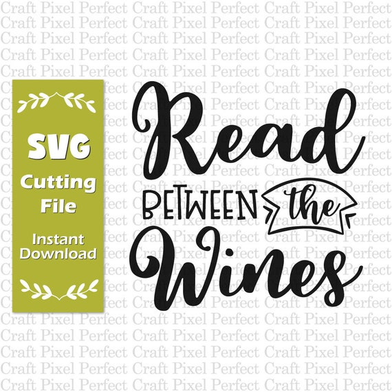Read Between The Wines Svg Wine Quote Svg Wine Glass Svg Etsy