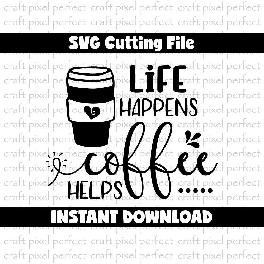 Life Happens Coffee Helps Svg Coffee Svg Coffee Mug Svg | Etsy