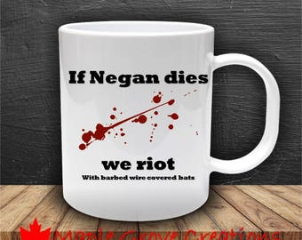 If Negan Dies We Riot Mug - The Walking Dead - 11 oz ceramic coffee mug