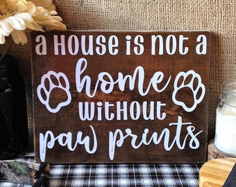 Pet Sign, A HOUSE is not a HOME without PAW Prints, Dog Sign, Paw Prints Sign, Pet Wall Decor, Dog Wall Decor, Dog Lover Gift, Rustic Sign