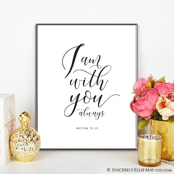 I Am With You Always Jesus Quotes Matthew Verse Printables Etsy
