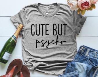 85185d7e9f5d Cute But Psycho Tshirt Cute But Psycho shirt Psycho Crazy Girl Shirt Funny  Cute Shirt Cutie Psycho Shirt Gift for Friend Cute Friend