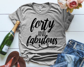 40th Birthday Shirt Forty And Fabulous T Forties 40 Gift