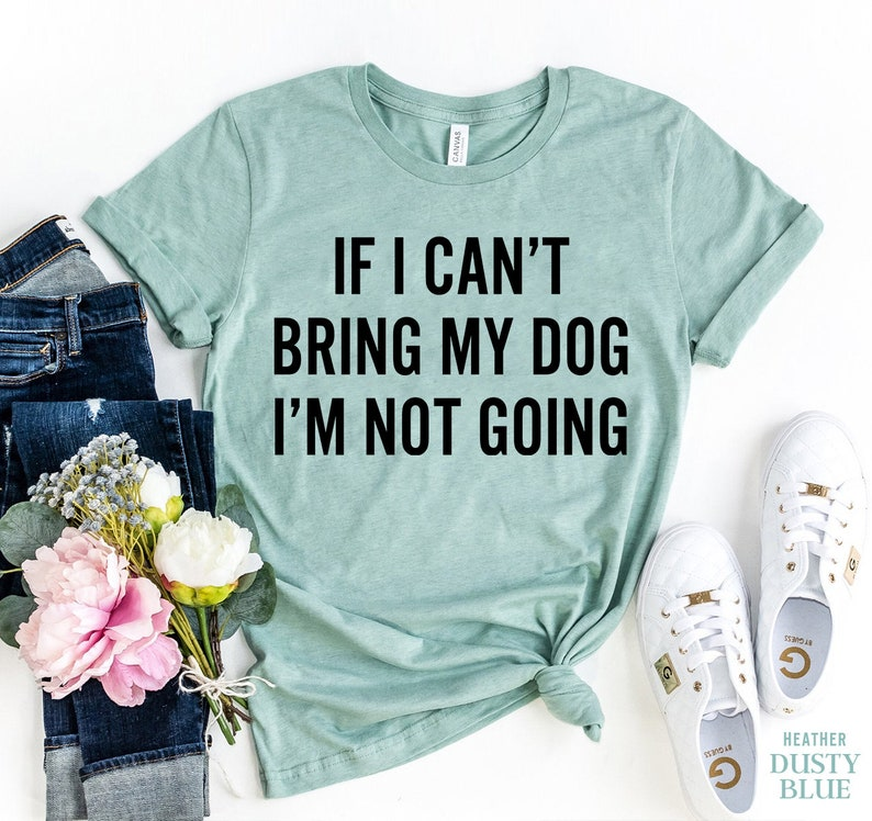 If I Can/'t Bring My Dog I/'m Not Going Shirt Funny Gift for Dog Mommy Rescue Shirt Dog Lover Gift Fur Mama Dog Mom Shirt Pet Lover Shirt