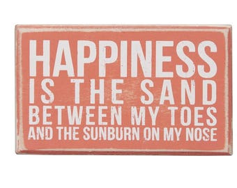 Happiness is the sand between my toes and the sunburn on my nose Wooden Sign