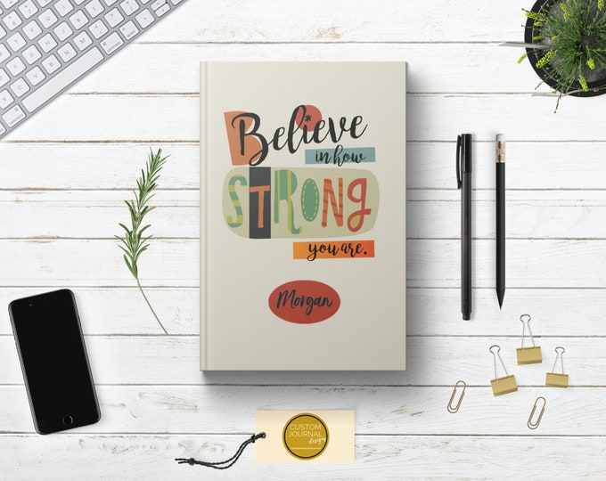 PERSONALIZED Believe in How Strong You Are Journal. Custom Name. Graduates Teen Girl Daughter Sister Best Friend Gift.  Lined. Dot Grid.