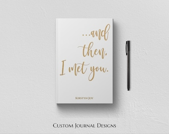 And Then I Met You Journal. Personalized Custom Name. Unique Anniversary Engagement Bridal Shower Gift Ideas. Getting Engaged Romantic Love