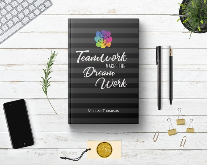 Teamwork Makes Dream Work Journal. PERSONALIZED Custom Name Logo. Corporate Employee Client Coworker Idea. Inspirational Quote. Hardcover