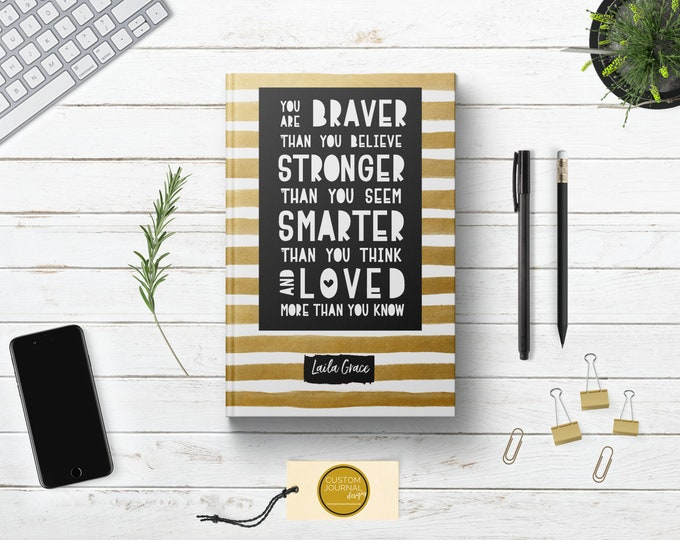 PERSONALIZED You Are Braver Than You Believe Writing Journal. Custom Name. Gold Hardcover. Graduates Teens Daughter Sister Best Friend Gift.