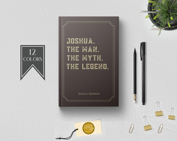 PERSONALIZED Man Myth Legend Journal. Custom Name. Fun Birthday Bday Male Boss Brother Uncle Dad Fathers Day Gift Idea for Him. Hardcover