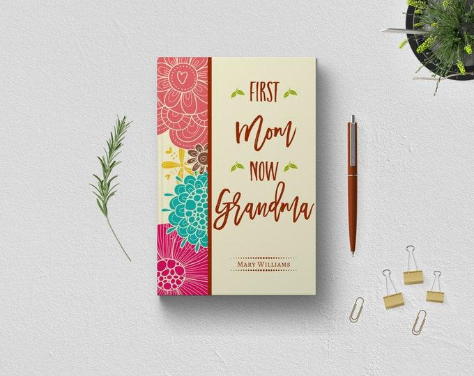 PERSONALIZED First Mom Now Grandma Journal. 1st Time New Grandparent Nana Keepsake Memories Milestones Gift Idea. Custom Floral Hardcover.