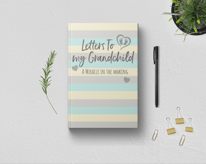 Letters to My Grandchild Unisex Baby Writing Journal. First Time Grandmother Keepsake Gift Idea. New Grandparent Grandma. Neutral. Hardcover