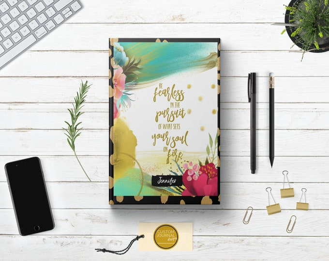 PERSONALIZED Be Fearless In The Pursuit Of What Sets Your Soul On Fire Writing Journal. Custom Name. Floral Gold Hardcover - Women Idea Her