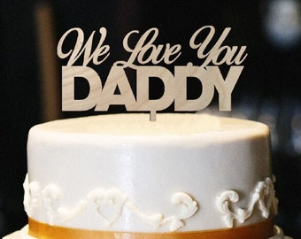 We Love You Daddy Cake Topper Wood Dad Birthday Fathers Day Decor