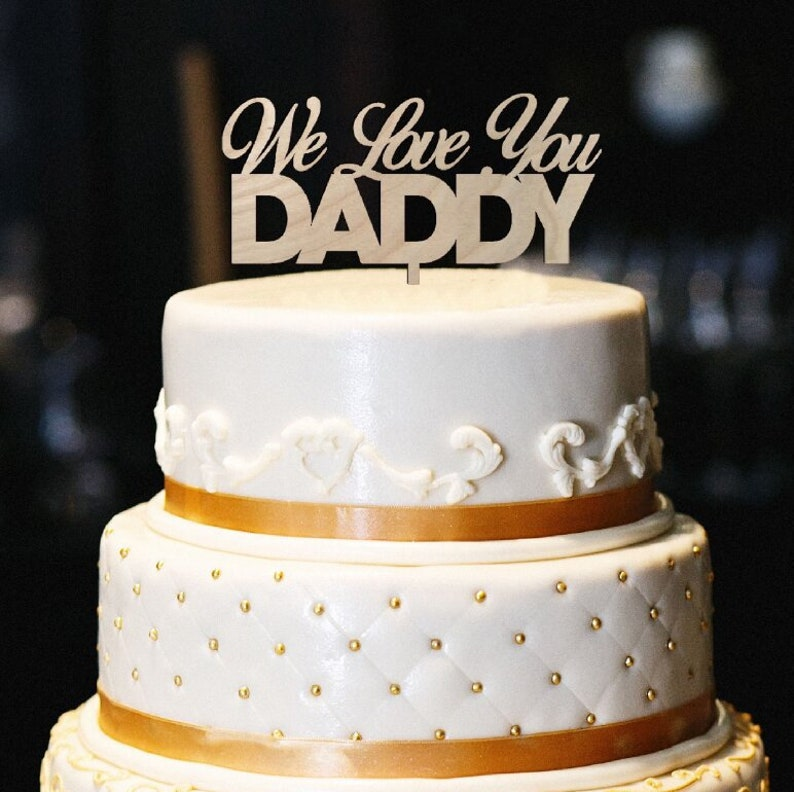 We Love You Daddy Cake Topper Wood Cake Topper Dad Birthday