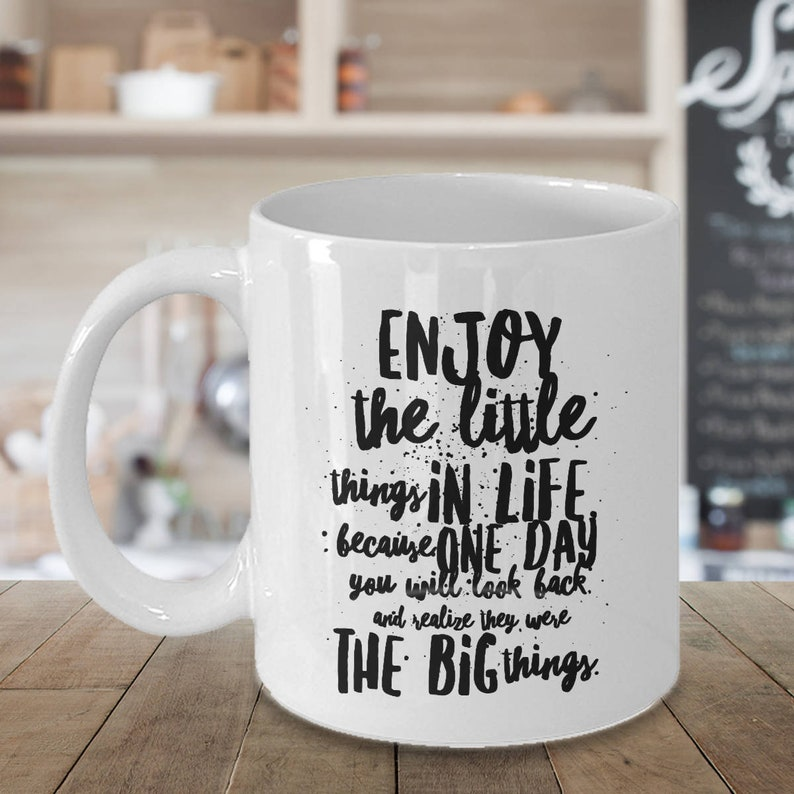 Enjoy The Little Things In Life Because One Day You Will Etsy
