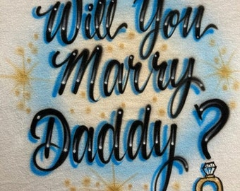Airbrushed T-shirt - Will You Marry Daddy? - Airbrushed T-Shirt  -Personalized Gift