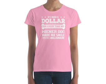 Women's Had a Dollar Every Time Wiener Dog Smile Millionaire T-Shirt