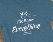 Pharmacist T Shirt I Know Everything About Drugs Short-Sleeve  Jersey T-Shirt