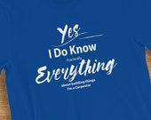 Funny Carpenter T Shirt I Know Everything About Building Things Humorous Short-Sleeve  Jersey Tee Shirt Gift