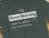 Kombucha Lover T-Shirt My Good Morning Starts After My Kombucha Unisex