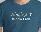 Funny T-Shirt Winging It Is How I Roll