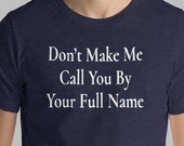 Parenting Humor T-Shirt Don't Make Me Call You By Your Full Name