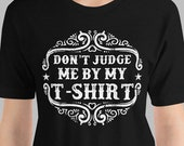 Funny T-Shirt Don't Judge Me By My T-Shirt