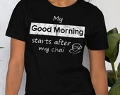 Chai Lover T-Shirt My Good Morning Starts After My Chai