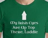 St Patricks T-Shirt My Irish Eyes Are Up Top There Laddie Unisex Sizing