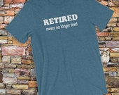 Retired T-Shirt Means No ...