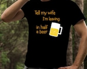 Beer T Shirt Tell My Wife...