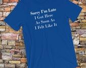 Sorry I'm Late T-Shir...