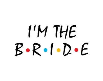 I'm The Bride / I Do Crew We'll Be There For You SVG PNG DXF (Bride, Engagement, Bachelorette, Party, Wedding, Shirt, Design)