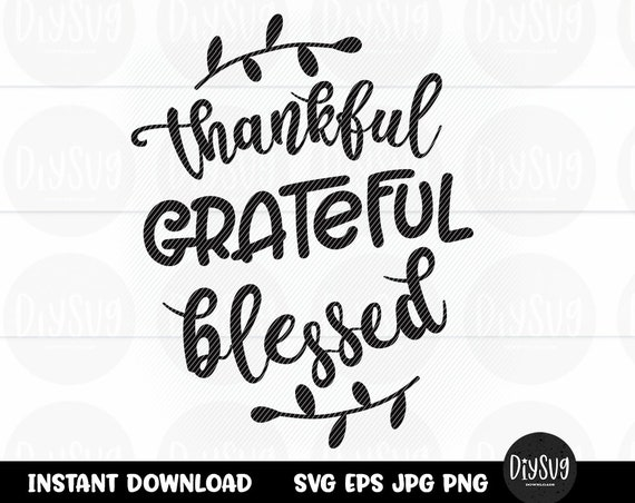 Thankful Grateful Blessed Thanksgiving Svg Fall Svg Svg Files For Cricut Iron On Blessed Svg Grateful Svg Thankful Svg Fall Svg By Diy Svg Catch My Party