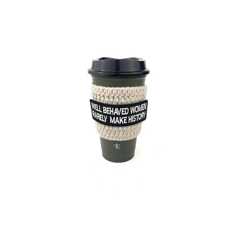 Well behaved women rarely make history coffee cozy coffe cozie image 0