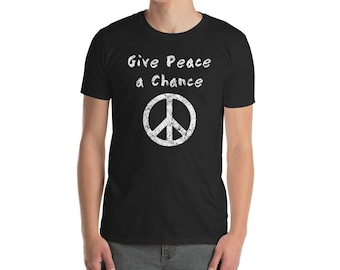 Peace Sign Shirt - Give Peace A Chance - Peace Tee - Peace TShirt - Peace T Shirt - Anti War Shirt - Anti War