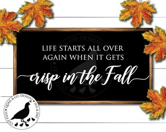 Life Starts All Over Again in the Fall When it Gets Crisp svg, Fall svg, Fall Sign svg, Autumn svg, Farmhouse Fall svg, Vinyl Cut Files, DXF