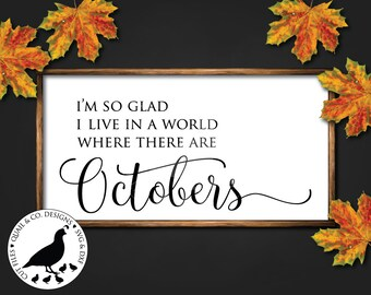 I'm so Glad I Live in a World Where There are Octobers svg, Fall svg, Fall Sign svg, October svg, Farmhouse Fall svg, Cut Files, SVG, DXF