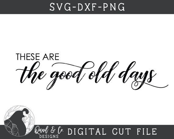 Farm svg Farm House SVG Farmhouse svg Farmhouse Saying Personal and Small Business Use These Are The Good Old Days SVG