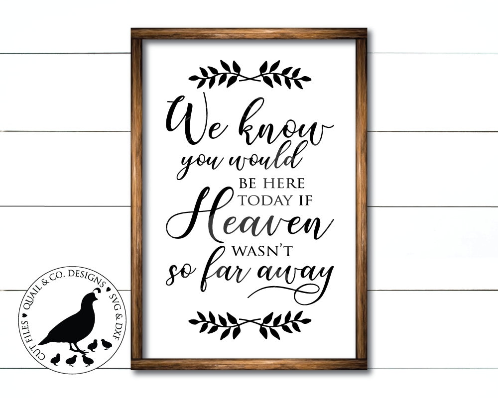 We Know You Would Be Here Today If Heaven Wasn T So Far Etsy