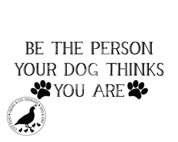 Be The Person Your Dog Thinks You Are Svg Dog Svg Dog Etsy