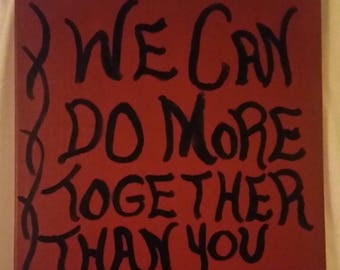 We Can Do More Together Than You Or I Can Do Alone