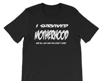I Survived Motherhood and All I Got Was This Lousy T-Shirt