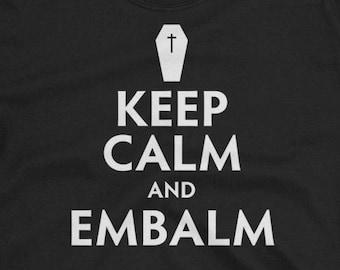 Keep Calm and Embalm Shirt Funny Embalmer Tee