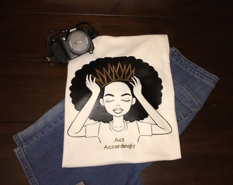 Act Accordingly****Black Girl Magic/ Melanin Popping/ Queening Womens t-shirt