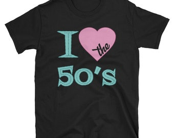 I Love The 50's T Shirt