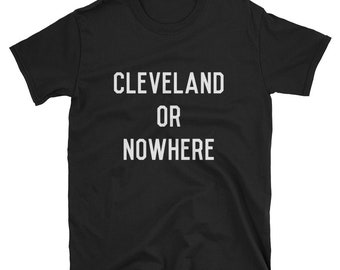 Cleveland Or Nowhere T Shirt