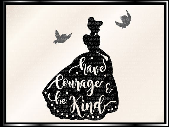 Cinderella Have Courage And Be Kind Svg Dxf Png Layered Etsy