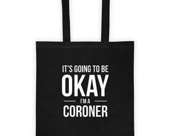 Tote bagIt's Going to Be Okay I'm a Coroner Tote Bag Sweet Birthday Gift for Cornoner, Officer of County,